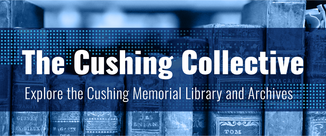 The Cushing Collective - Explore the Cushing Memorial Library and Archives