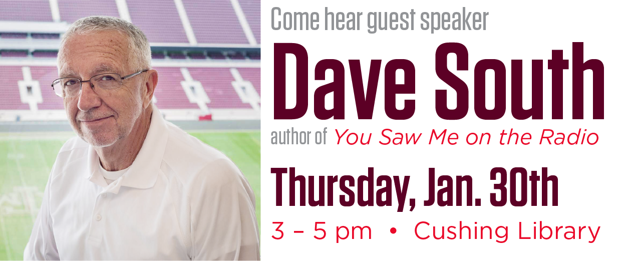 Come hear guest speaker Dave South, author of You Saw Me on the Radio. Thursday, January 30, 3:00pm to 5:00pm, at Cushing Library.