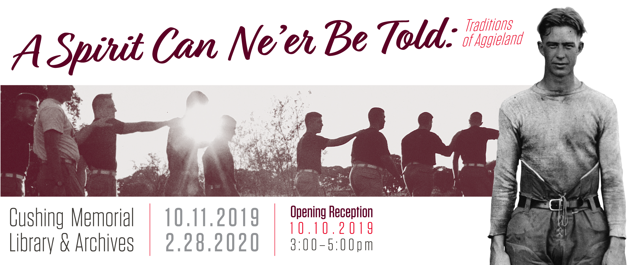 A Spirit Can Ne'er Be Told: Traditions of Aggieland exhibit. Located at Cushing Memorial Library & Archives from October 10, 2019 through February 28, 2020. Opening reception is on October 10 from 3:00 to 5:00 pm.